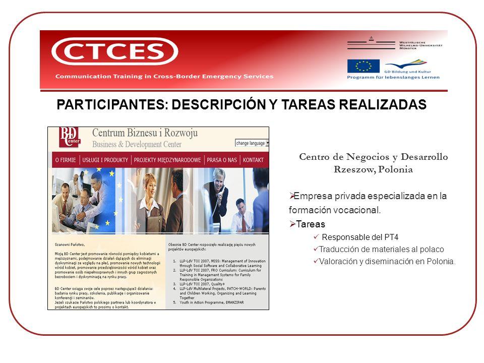 PARTICIPANTES: DESCRIPCIÓN Y TAREAS REALIZADAS Centro de Negocios y Desarrollo Rzeszow, Polonia Empresa privada especializada en la formación vocacion