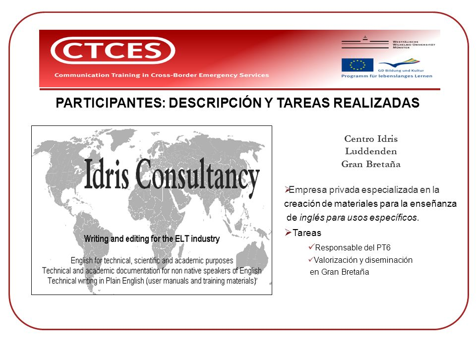 PARTICIPANTES: DESCRIPCIÓN Y TAREAS REALIZADAS Centro Idris Luddenden Gran Bretaña Empresa privada especializada en la creación de materiales para la