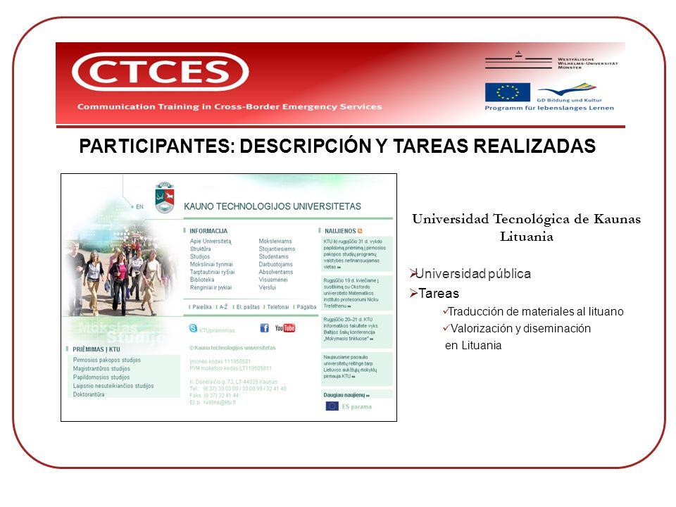 PARTICIPANTES: DESCRIPCIÓN Y TAREAS REALIZADAS Universidad Tecnológica de Kaunas Lituania Universidad pública Tareas Traducción de materiales al litua