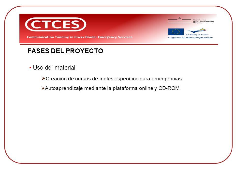 FASES DEL PROYECTO Uso del material Creación de cursos de inglés específico para emergencias Autoaprendizaje mediante la plataforma online y CD-ROM