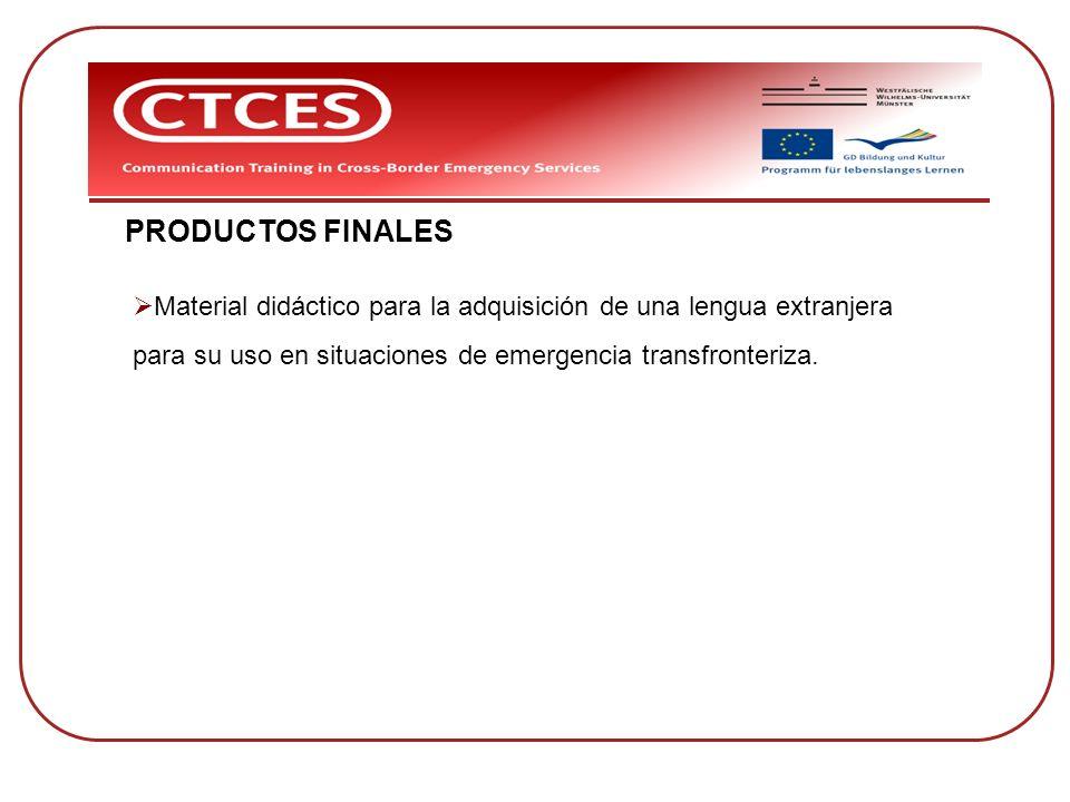 PRODUCTOS FINALES Material didáctico para la adquisición de una lengua extranjera para su uso en situaciones de emergencia transfronteriza.