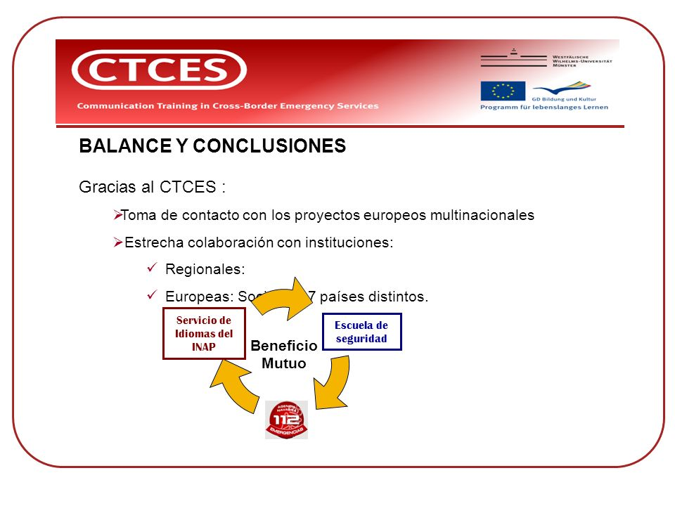 BALANCE Y CONCLUSIONES Gracias al CTCES : Toma de contacto con los proyectos europeos multinacionales Estrecha colaboración con instituciones: Regiona