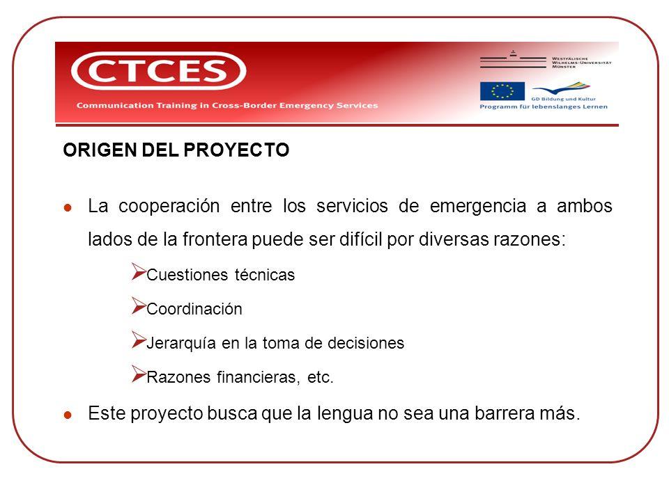 ORIGEN DEL PROYECTO La cooperación entre los servicios de emergencia a ambos lados de la frontera puede ser difícil por diversas razones: Cuestiones t