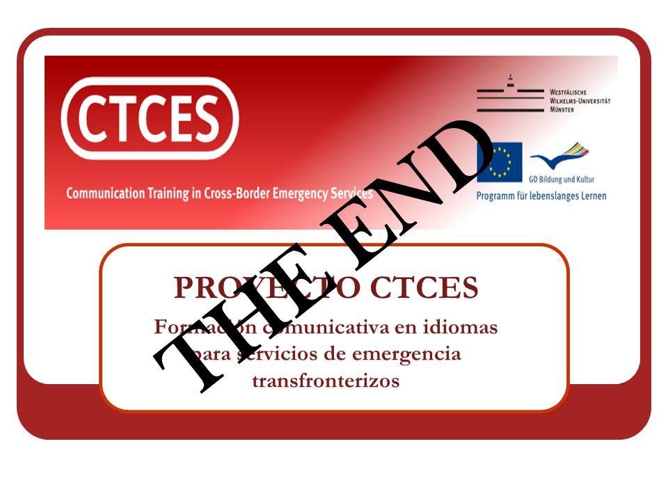 PROYECTO CTCES Formación comunicativa en idiomas para servicios de emergencia transfronterizos THE END