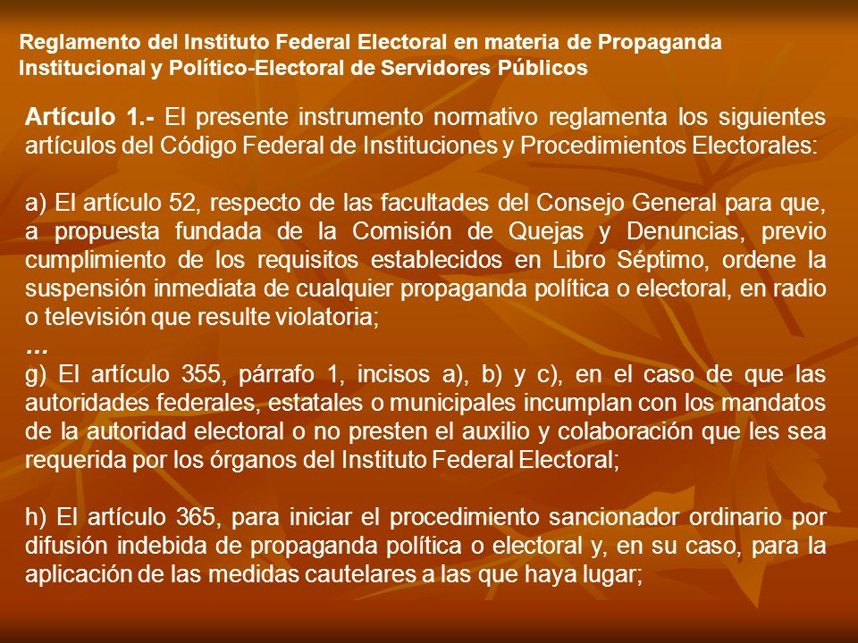 Reglamento del Instituto Federal Electoral en materia de Propaganda Institucional y Político-Electoral de Servidores Públicos Artículo 1.- El presente