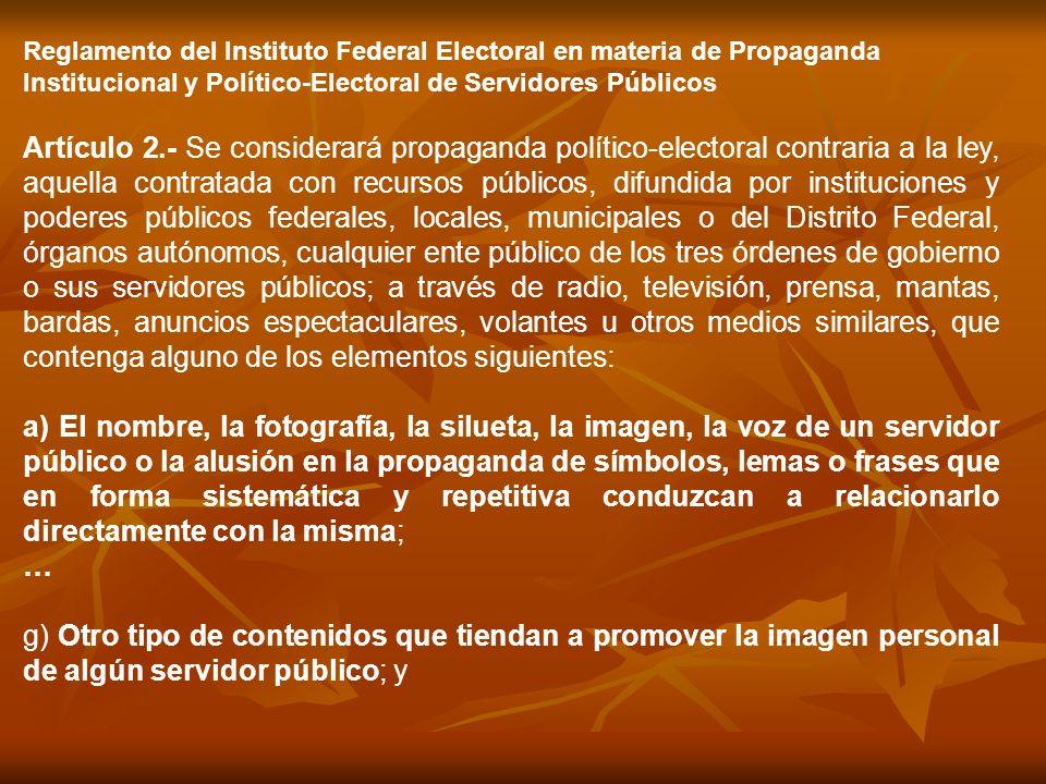 Reglamento del Instituto Federal Electoral en materia de Propaganda Institucional y Político-Electoral de Servidores Públicos Artículo 2.- Se consider