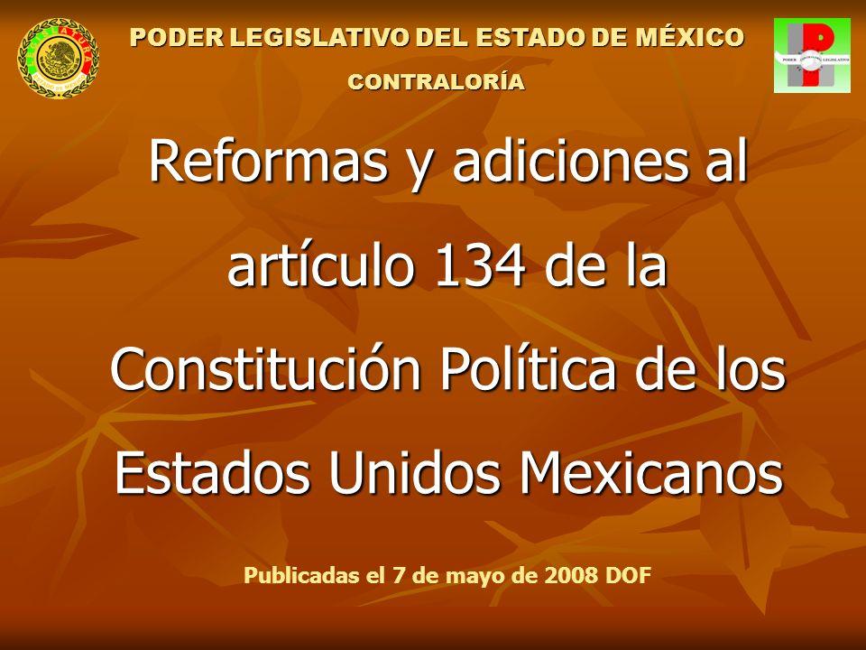 Reformas y adiciones al artículo 134 de la Constitución Política de los Estados Unidos Mexicanos Publicadas el 7 de mayo de 2008 DOF PODER LEGISLATIVO DEL ESTADO DE MÉXICO CONTRALORÍA