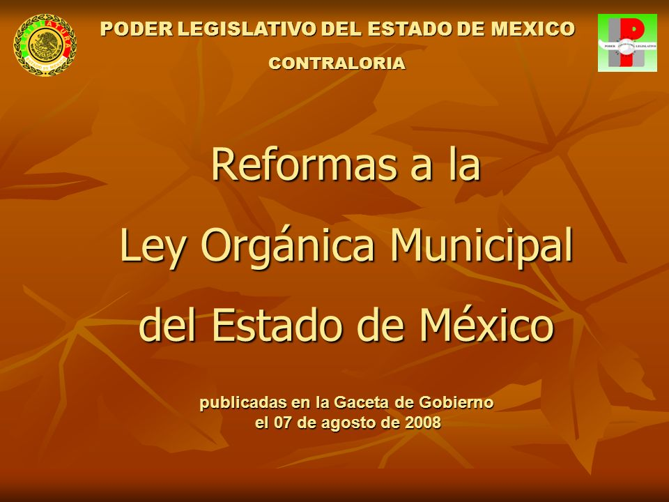 Reformas a la Ley Orgánica Municipal del Estado de México publicadas en la Gaceta de Gobierno el 07 de agosto de 2008 PODER LEGISLATIVO DEL ESTADO DE MEXICO CONTRALORIA