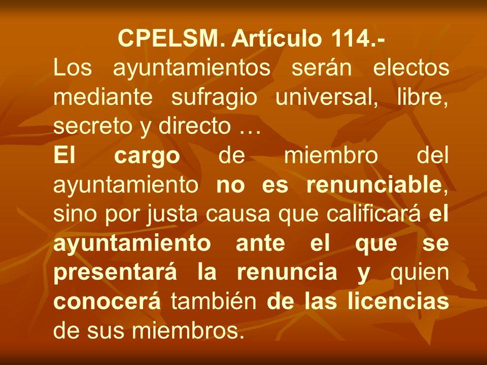 CPELSM. Artículo 114.- Los ayuntamientos serán electos mediante sufragio universal, libre, secreto y directo … El cargo de miembro del ayuntamiento no