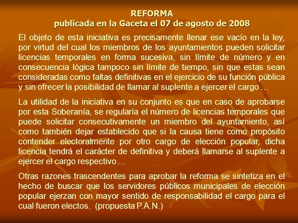 REFORMA publicada en la Gaceta el 07 de agosto de 2008 El objeto de esta iniciativa es precisamente llenar ese vacío en la ley, por virtud del cual lo