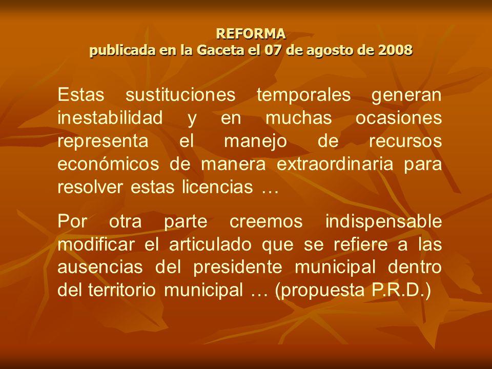REFORMA publicada en la Gaceta el 07 de agosto de 2008 Estas sustituciones temporales generan inestabilidad y en muchas ocasiones representa el manejo