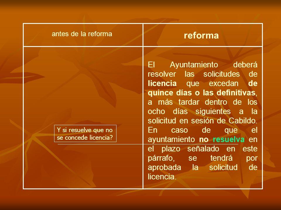 El Ayuntamiento deberá resolver las solicitudes de licencia que excedan de quince días o las definitivas, a más tardar dentro de los ocho días siguientes a la solicitud en sesión de Cabildo.
