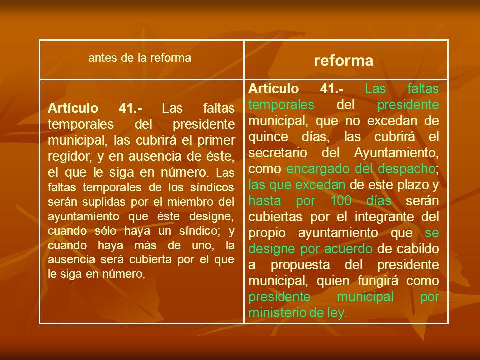 antes de la reforma reforma Artículo 41.- Las faltas temporales del presidente municipal, que no excedan de quince días, las cubrirá el secretario del