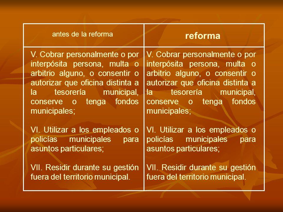 antes de la reforma reforma V. Cobrar personalmente o por interpósita persona, multa o arbitrio alguno, o consentir o autorizar que oficina distinta a