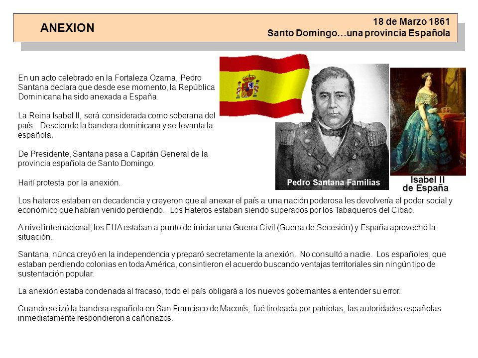 ANEXION En un acto celebrado en la Fortaleza Ozama, Pedro Santana declara que desde ese momento, la República Dominicana ha sido anexada a España. La