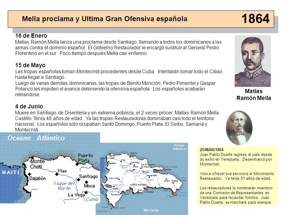 Mella proclama y Ultima Gran Ofensiva española 1864 16 de Enero Matías Ramón Mella lanza una proclama desde Santiago, llamando a todos los dominicanos
