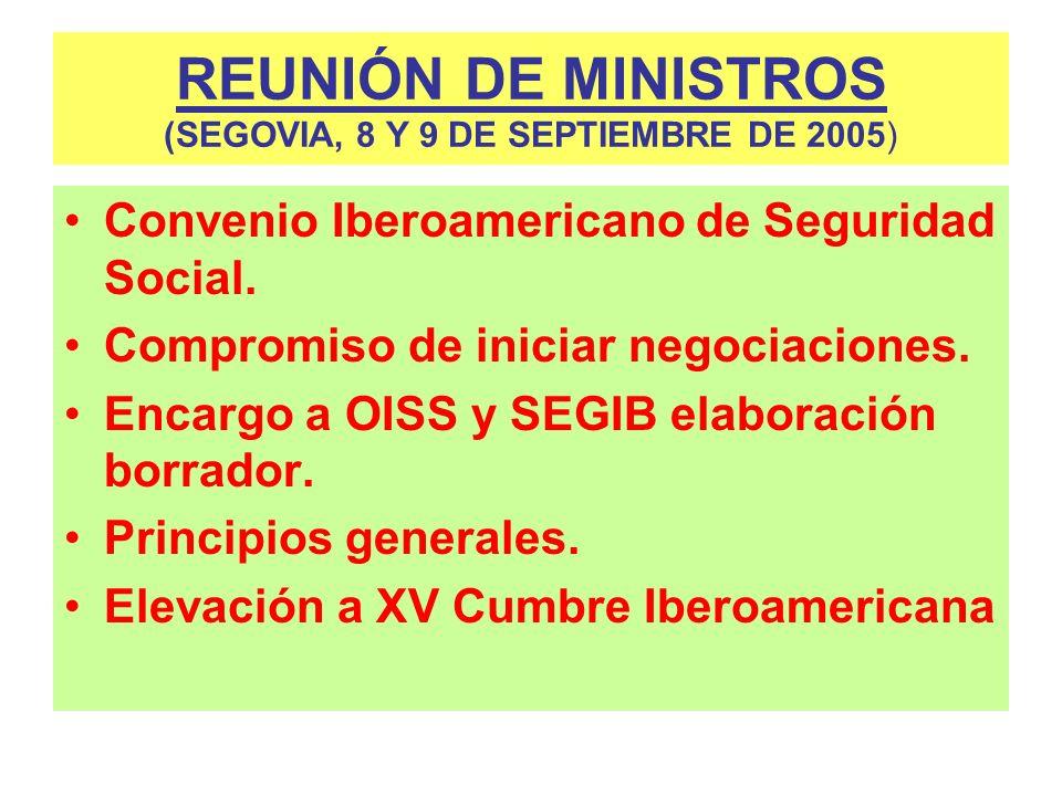 REUNIÓN DE MINISTROS (SEGOVIA, 8 Y 9 DE SEPTIEMBRE DE 2005) Convenio Iberoamericano de Seguridad Social. Compromiso de iniciar negociaciones. Encargo