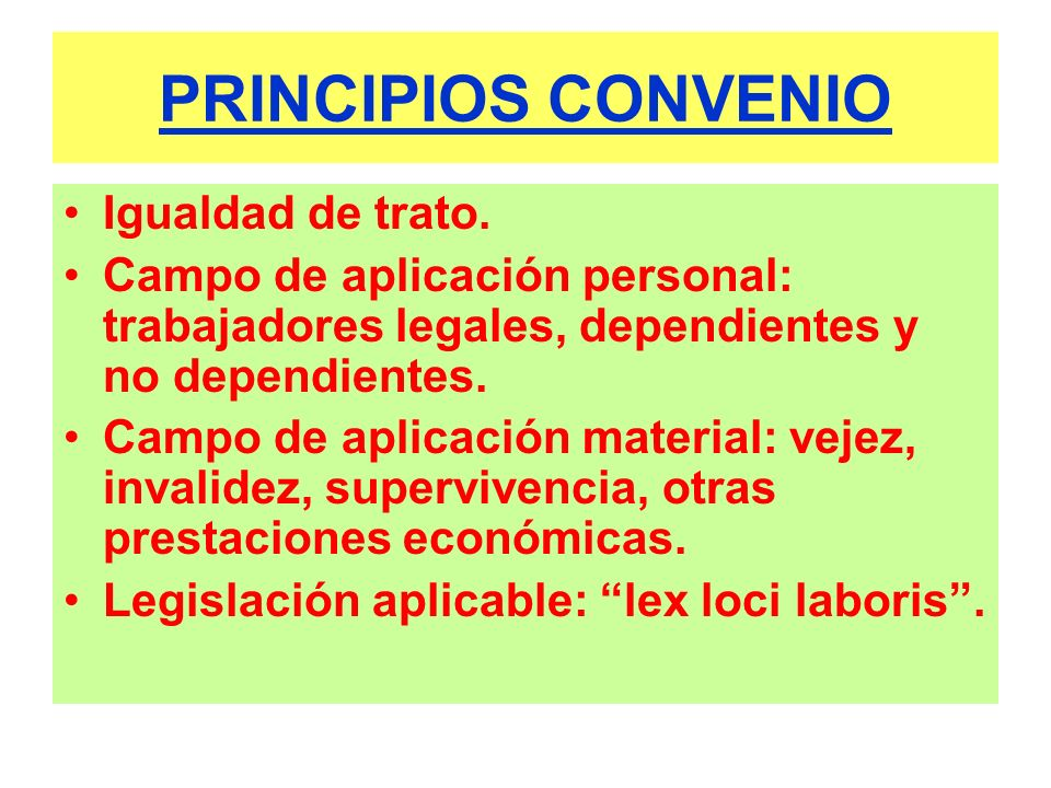 PRINCIPIOS CONVENIO Igualdad de trato. Campo de aplicación personal: trabajadores legales, dependientes y no dependientes. Campo de aplicación materia