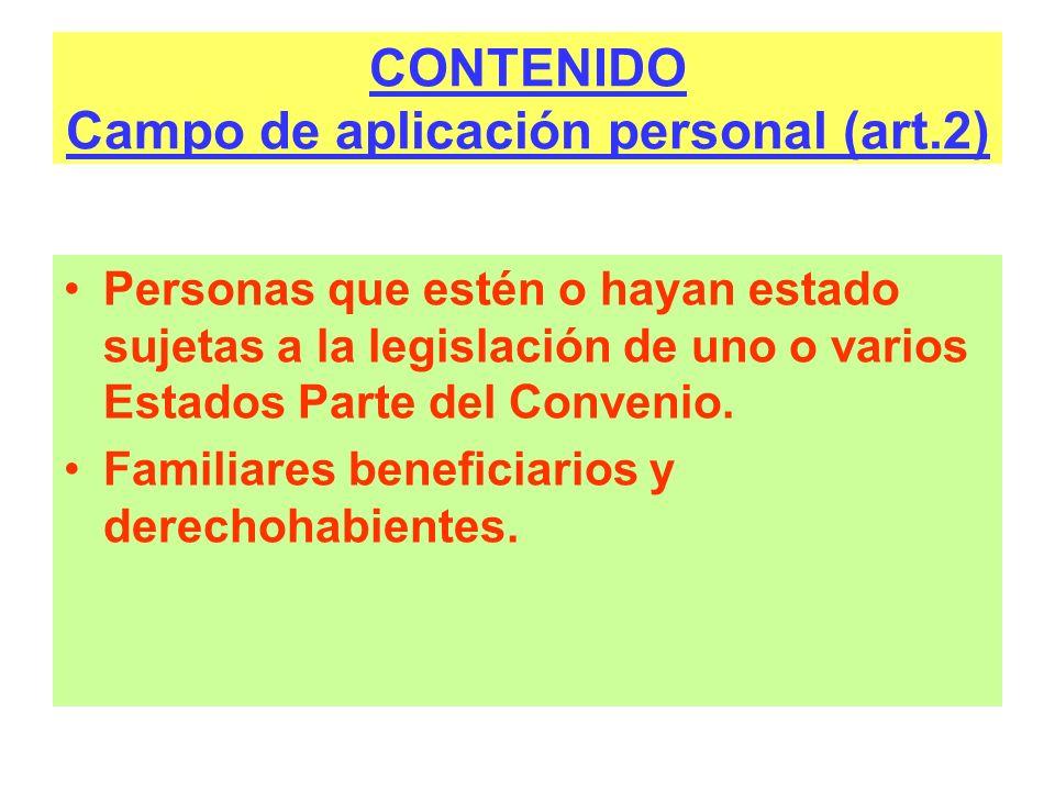 CONTENIDO Campo de aplicación personal (art.2) Personas que estén o hayan estado sujetas a la legislación de uno o varios Estados Parte del Convenio.