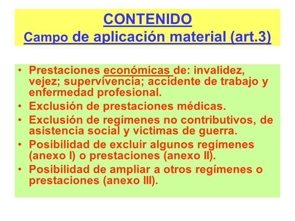 CONTENIDO Campo de aplicación material (art.3) Prestaciones económicas de: invalidez, vejez; supervivencia; accidente de trabajo y enfermedad profesio