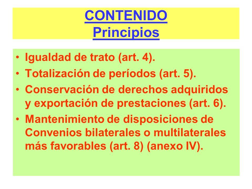 CONTENIDO Principios Igualdad de trato (art. 4). Totalización de períodos (art. 5). Conservación de derechos adquiridos y exportación de prestaciones