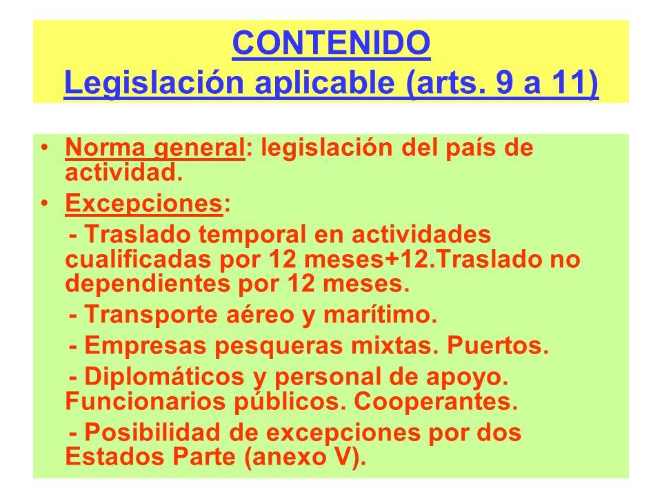 CONTENIDO Legislación aplicable (arts. 9 a 11) Norma general: legislación del país de actividad. Excepciones: - Traslado temporal en actividades cuali