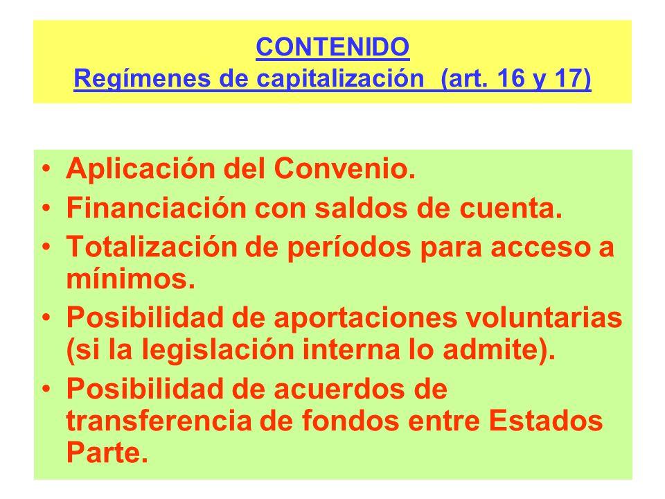 CONTENIDO Regímenes de capitalización (art. 16 y 17) Aplicación del Convenio. Financiación con saldos de cuenta. Totalización de períodos para acceso