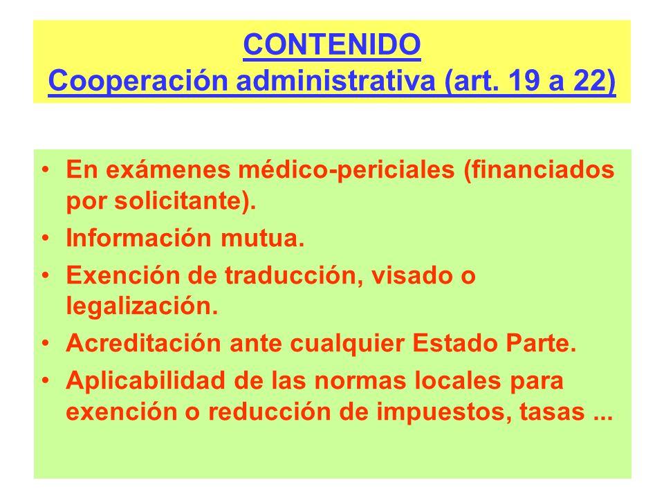 CONTENIDO Cooperación administrativa (art. 19 a 22) En exámenes médico-periciales (financiados por solicitante). Información mutua. Exención de traduc