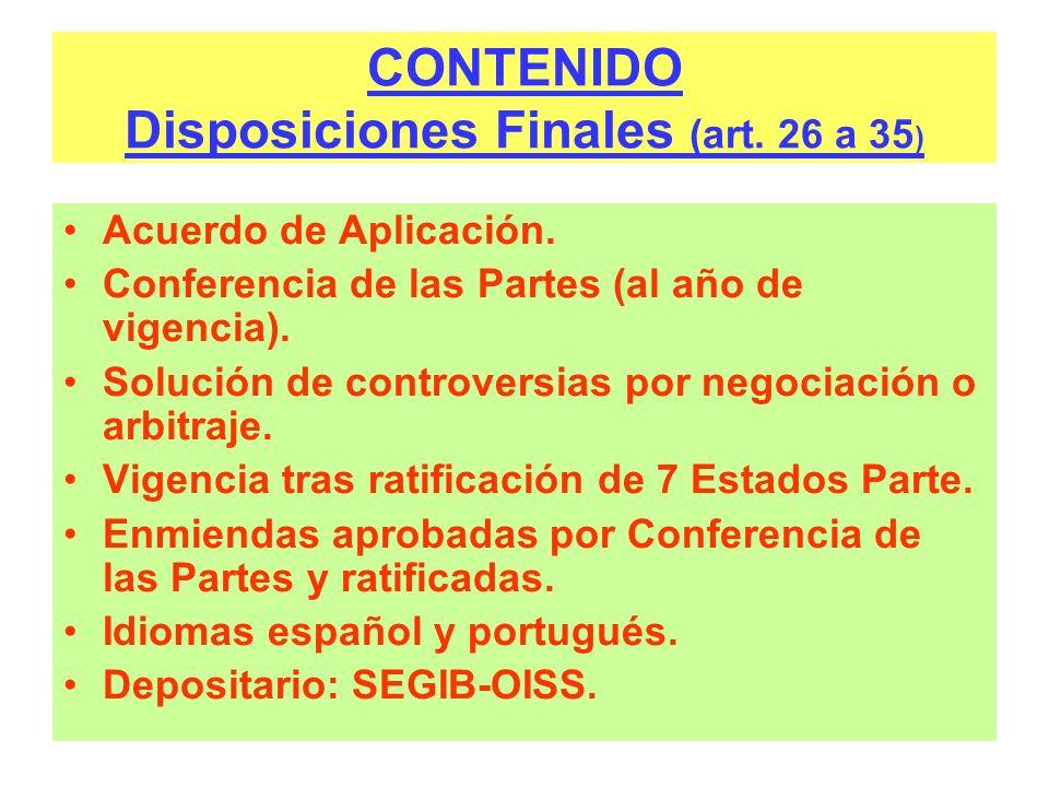 CONTENIDO Disposiciones Finales (art. 26 a 35 ) Acuerdo de Aplicación. Conferencia de las Partes (al año de vigencia). Solución de controversias por n