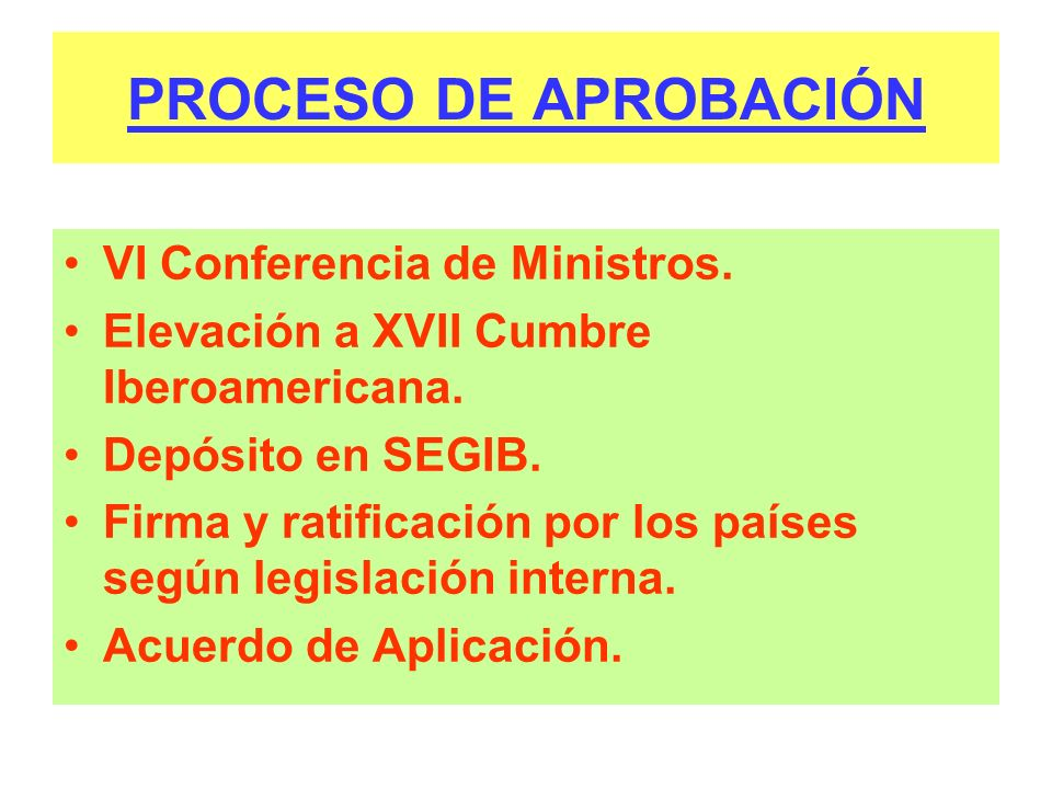 PROCESO DE APROBACIÓN VI Conferencia de Ministros. Elevación a XVII Cumbre Iberoamericana. Depósito en SEGIB. Firma y ratificación por los países segú