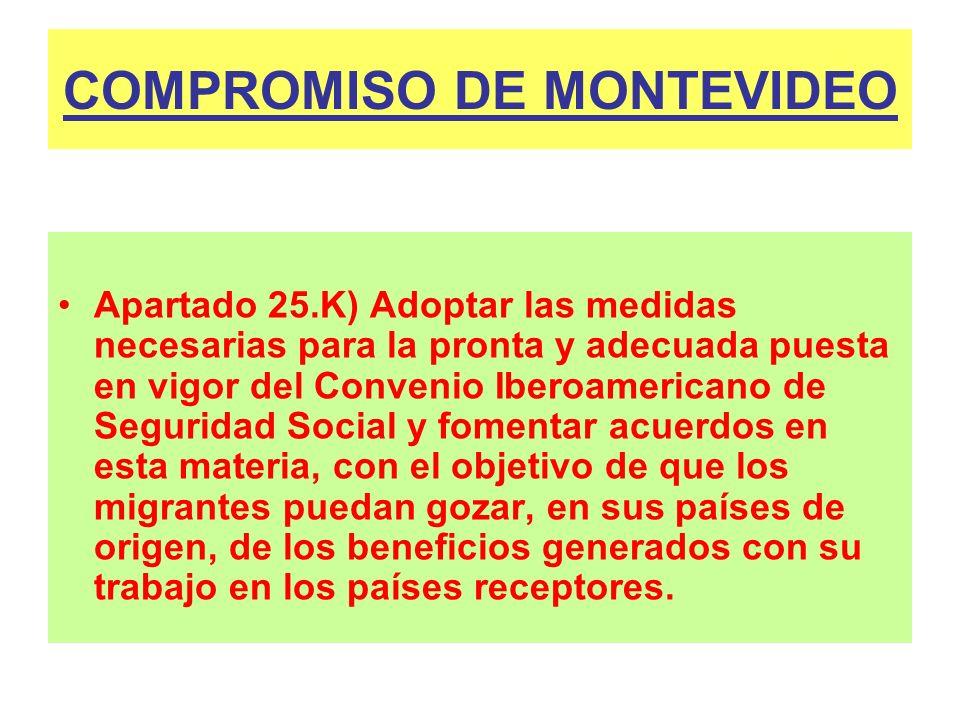 COMPROMISO DE MONTEVIDEO Apartado 25.K) Adoptar las medidas necesarias para la pronta y adecuada puesta en vigor del Convenio Iberoamericano de Seguri
