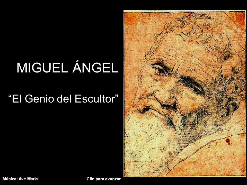 MIGUEL ÁNGEL El Genio del Escultor Música: Ave María Clic para avanzar