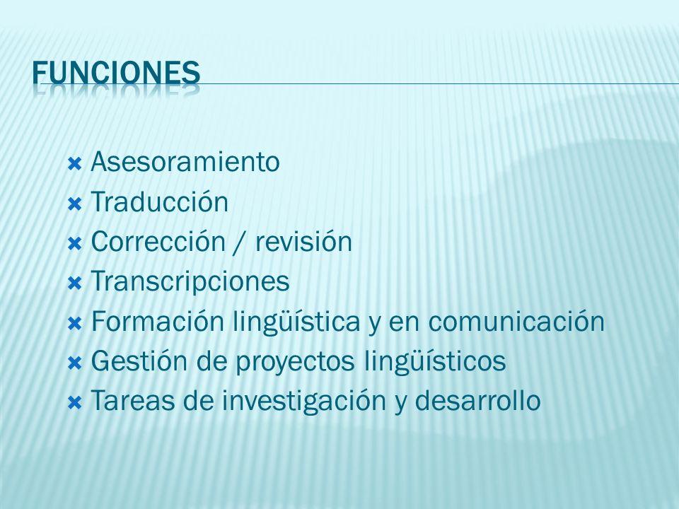 Asesoramiento Traducción Corrección / revisión Transcripciones Formación lingüística y en comunicación Gestión de proyectos lingüísticos Tareas de investigación y desarrollo