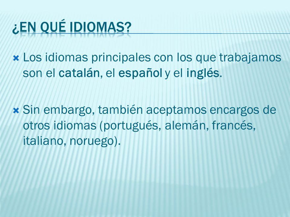 Los idiomas principales con los que trabajamos son el catalán, el español y el inglés.