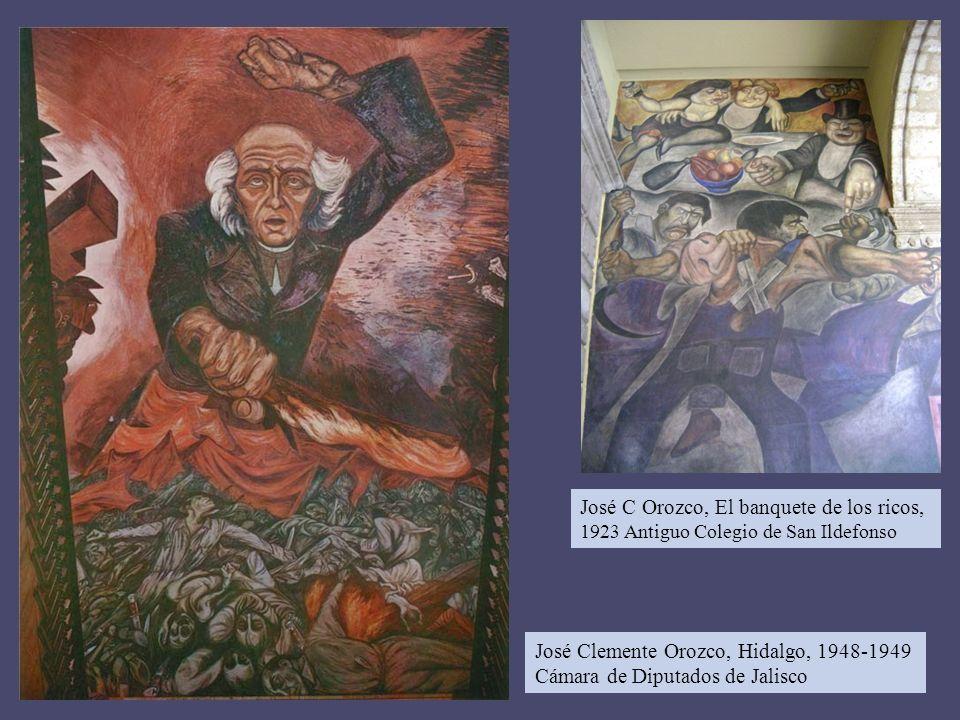 José Clemente Orozco, Hidalgo, 1948-1949 Cámara de Diputados de Jalisco José C Orozco, El banquete de los ricos, 1923 Antiguo Colegio de San Ildefonso