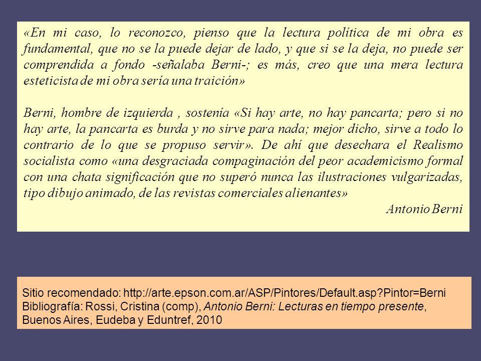 Sitio recomendado: http://arte.epson.com.ar/ASP/Pintores/Default.asp?Pintor=Berni Bibliografía: Rossi, Cristina (comp), Antonio Berni: Lecturas en tie