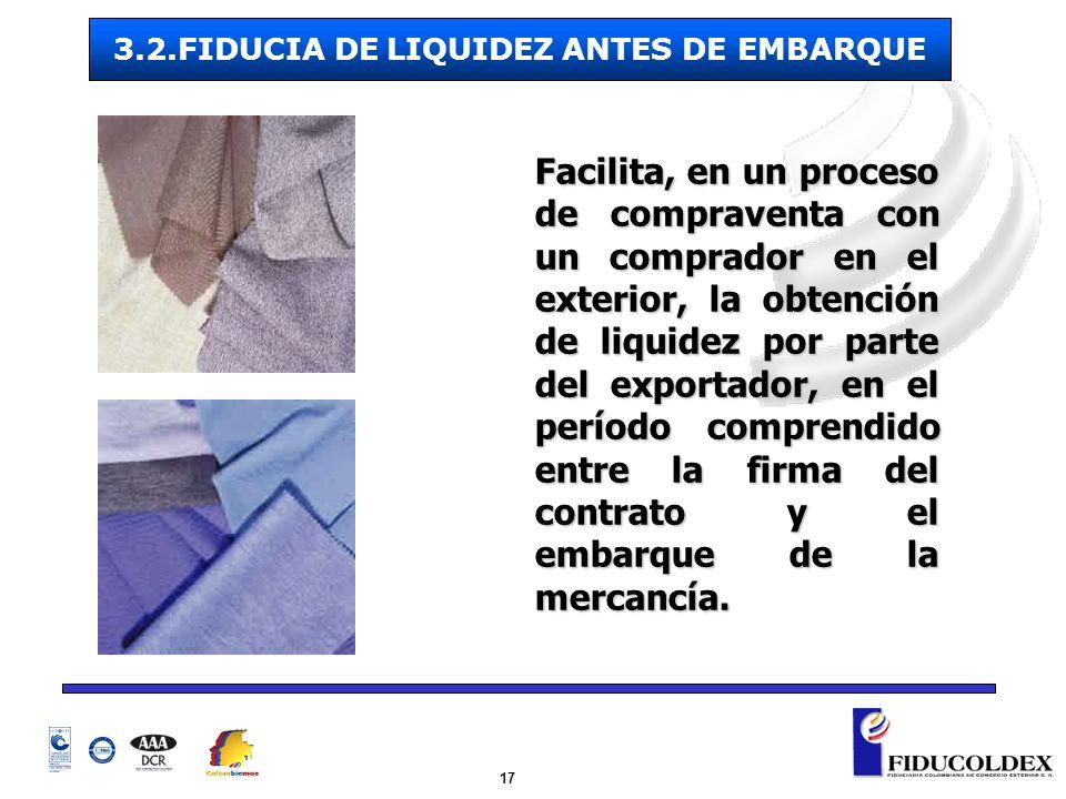 17 Facilita, en un proceso de compraventa con un comprador en el exterior, la obtención de liquidez por parte del exportador, en el período comprendid