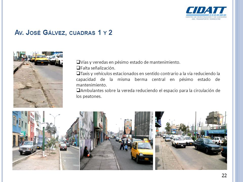 A V. J OSÉ G ÁLVEZ, CUADRAS 1 Y 2 Vías y veredas en pésimo estado de mantenimiento. Falta señalización. Taxis y vehículos estacionados en sentido cont