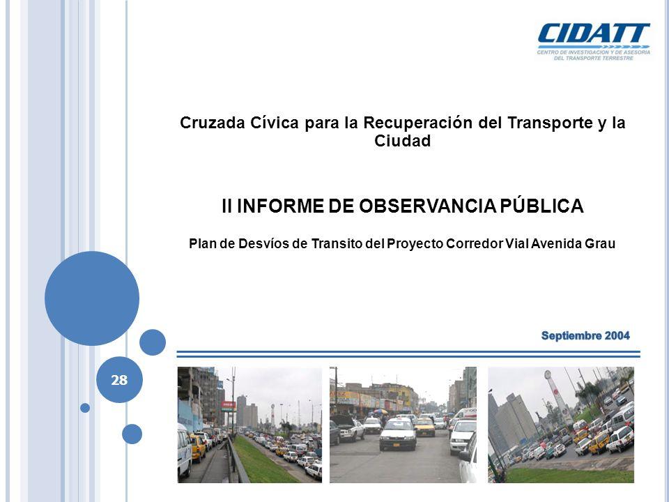 Cruzada Cívica para la Recuperación del Transporte y la Ciudad II INFORME DE OBSERVANCIA PÚBLICA Plan de Desvíos de Transito del Proyecto Corredor Vial Avenida Grau 28