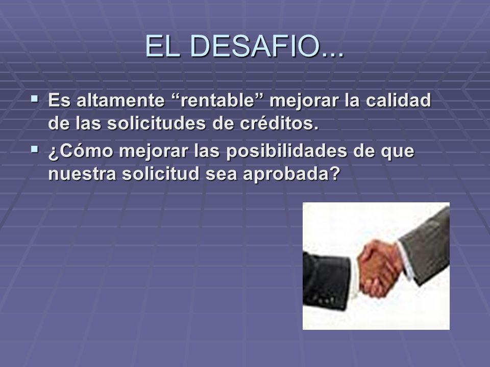 EL DESAFIO... Es altamente rentable mejorar la calidad de las solicitudes de créditos.