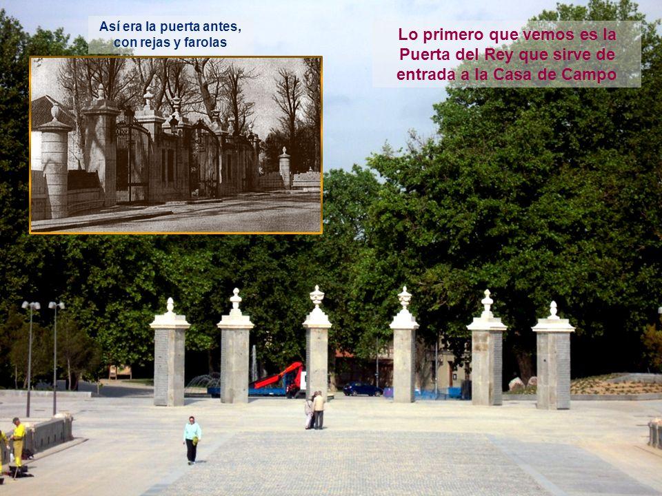 Lo primero que vemos es la Puerta del Rey que sirve de entrada a la Casa de Campo Así era la puerta antes, con rejas y farolas