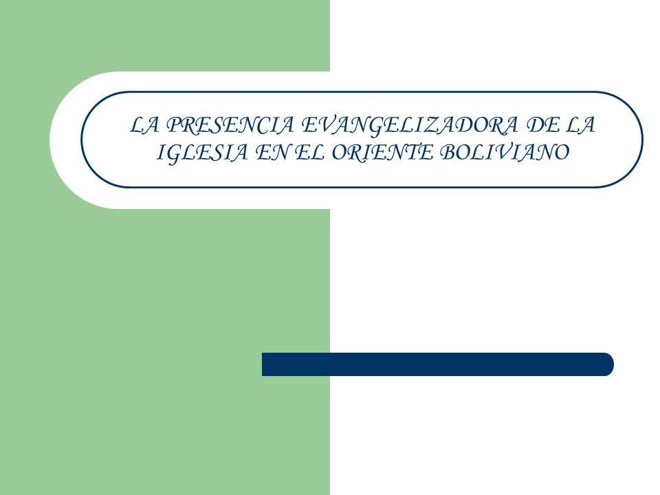 LA PRESENCIA EVANGELIZADORA DE LA IGLESIA EN EL ORIENTE BOLIVIANO