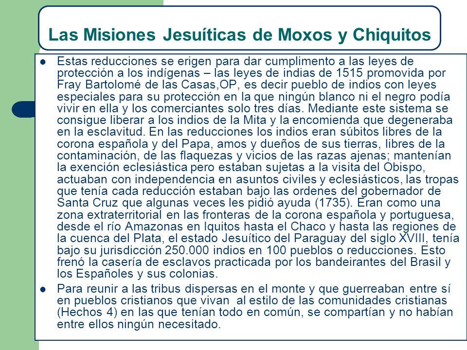 Las Misiones Jesuíticas de Moxos y Chiquitos Estas reducciones se erigen para dar cumplimento a las leyes de protección a los indígenas – las leyes de