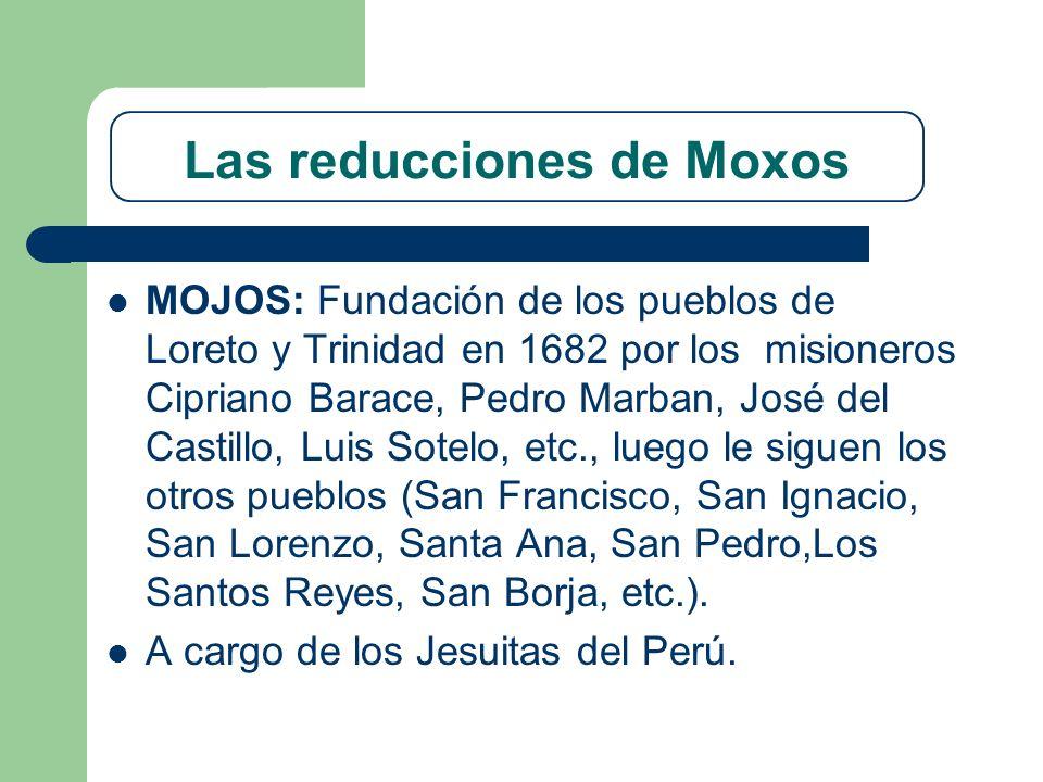 Las reducciones de Moxos MOJOS: Fundación de los pueblos de Loreto y Trinidad en 1682 por los misioneros Cipriano Barace, Pedro Marban, José del Casti