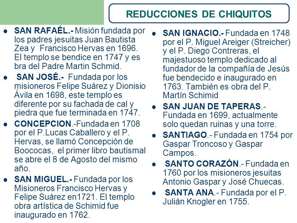 REDUCCIONES DE CHIQUITOS SAN RAFAÉL.- Misión fundada por los padres jesuitas Juan Bautista Zea y Francisco Hervas en 1696. El templo se bendice en 174