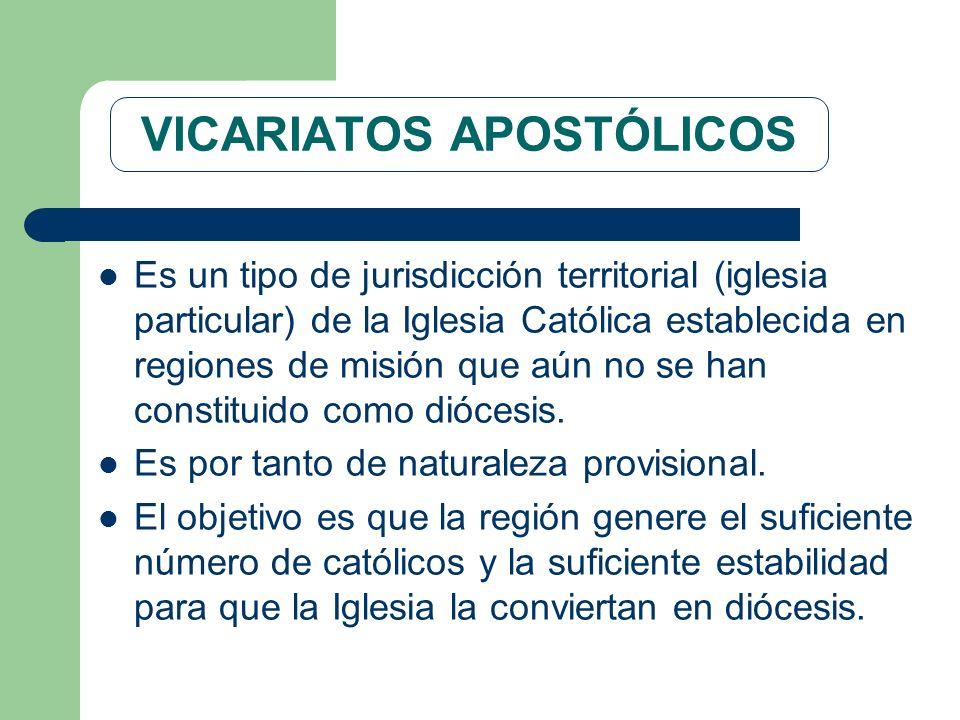 VICARIATOS APOSTÓLICOS Es un tipo de jurisdicción territorial (iglesia particular) de la Iglesia Católica establecida en regiones de misión que aún no