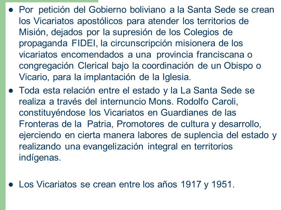Por petición del Gobierno boliviano a la Santa Sede se crean los Vicariatos apostólicos para atender los territorios de Misión, dejados por la supresi