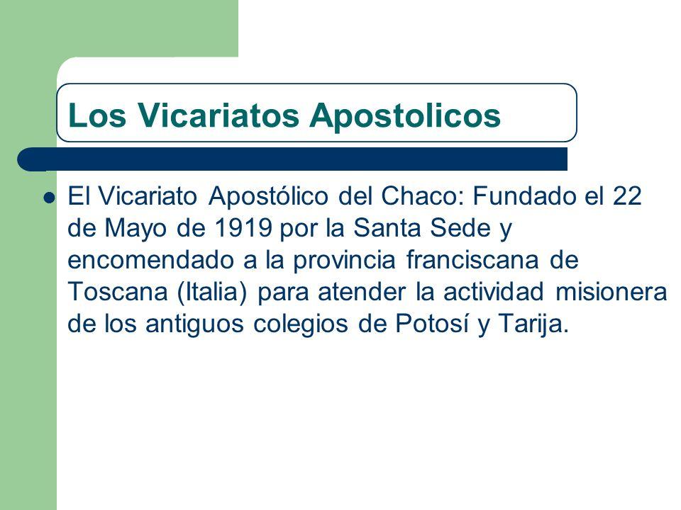 Los Vicariatos Apostolicos El Vicariato Apostólico del Chaco: Fundado el 22 de Mayo de 1919 por la Santa Sede y encomendado a la provincia franciscana