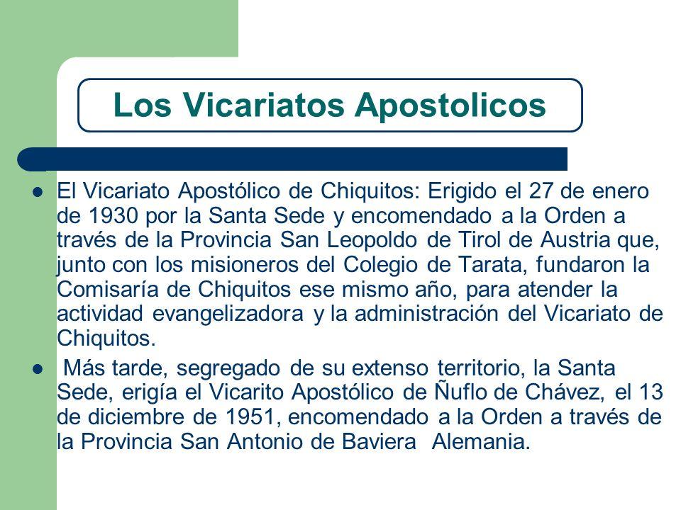 Los Vicariatos Apostolicos El Vicariato Apostólico de Chiquitos: Erigido el 27 de enero de 1930 por la Santa Sede y encomendado a la Orden a través de