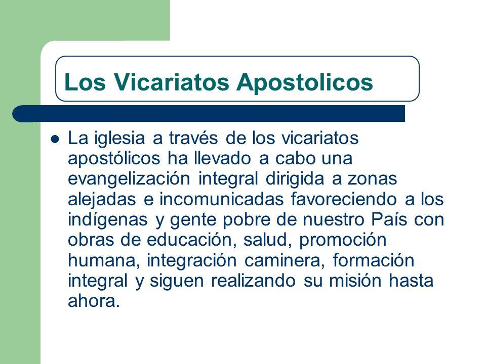 Los Vicariatos Apostolicos La iglesia a través de los vicariatos apostólicos ha llevado a cabo una evangelización integral dirigida a zonas alejadas e